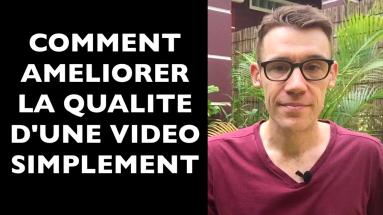 Comment améliorer la qualité d'une vidéo simplement