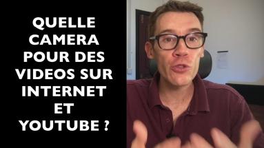Quelle caméra utiliser pour youtube et pour internet